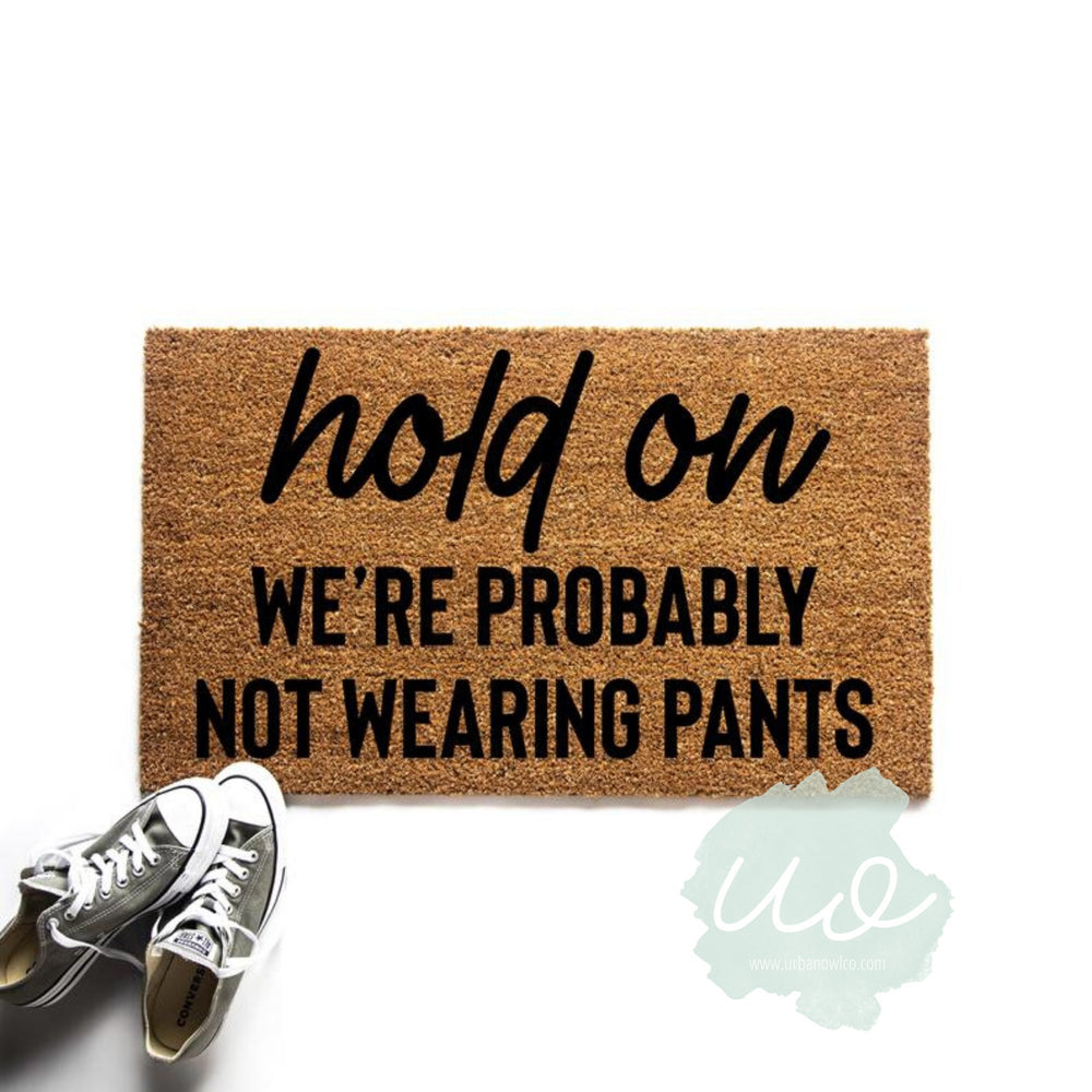 Hold On We're Probably Not Wearing Pants Doormat - Urban Owl
