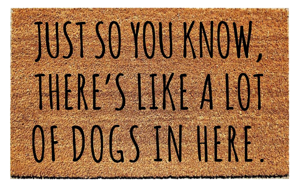 Just So You Know, There's Like A Lot of Dogs In Here Doormat
