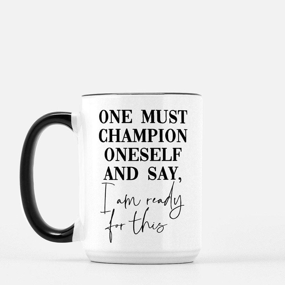 One Must Champion Oneself I Am Ready for This Coffee Mug