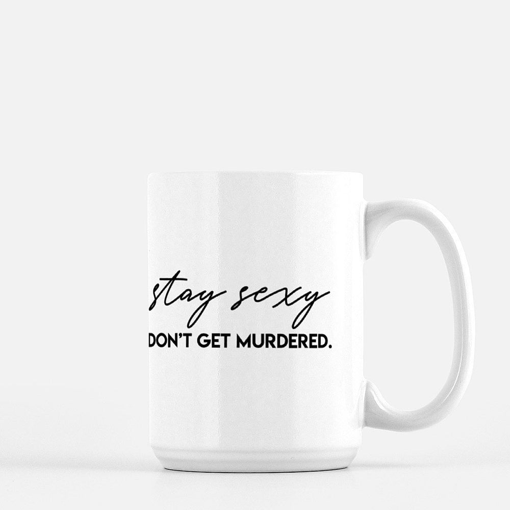 Stay Sexy Don't Get Murdered True Crime Mug - Urban Owl Co