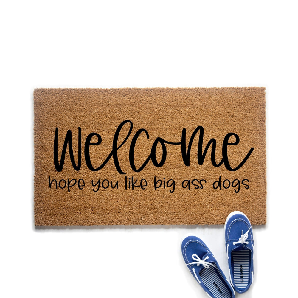 Welcome Hope You Like Big Ass Dogs Doormat