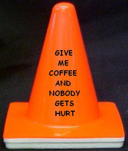 """Give me coffe, and Nobody gets hurt"" - 4"" Blaze Cone - Workzone"