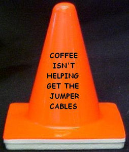 """Coffe Isn't Helping - Get The Jumper Cables"" - 4"" Blaze Cone - Workzone"