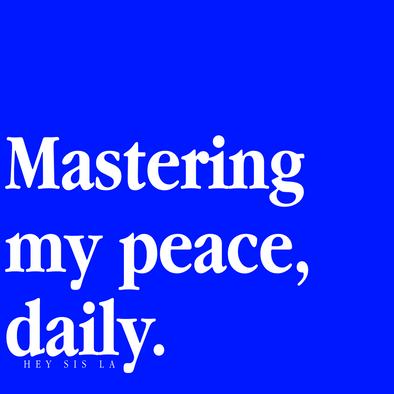 Mastering my peace, daily.