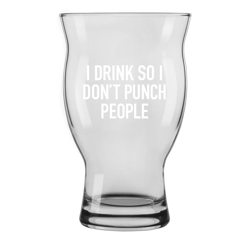 I Drink so I Don't Punch People Beer Glass