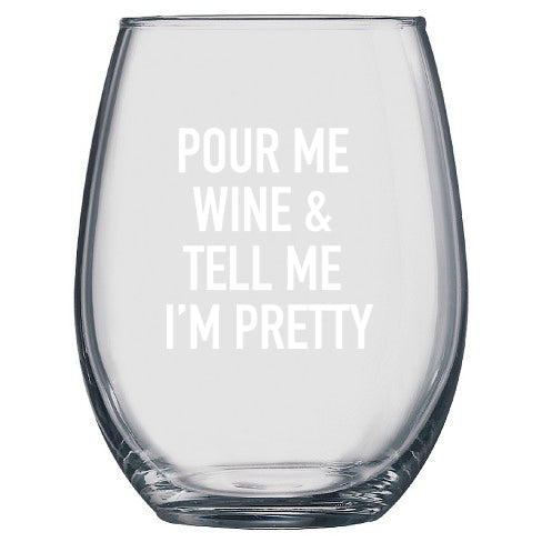 Tell Me I'm Pretty Wine Glass - 17oz