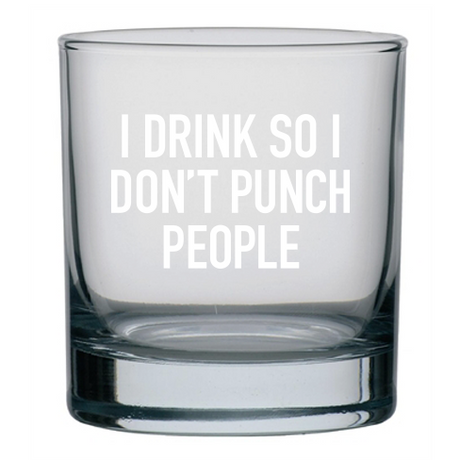 I Drink so I Don't Punch People Rocks Glass