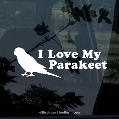 I Love My Parakeet(s) Vinyl Decals