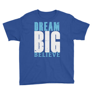 Dream. Big. Believe. Youth Short Sleeve T-Shirt