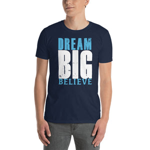 Dream Big Believe Short-Sleeve Unisex T-Shirt