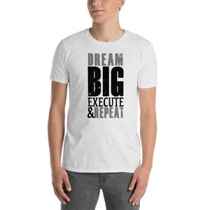 Dream Big Execute Repeat Short-Sleeve Unisex T-Shirt