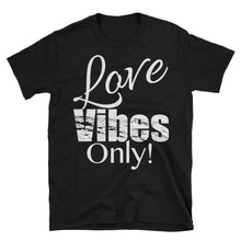 Love Vibes Only! Unisex T-Shirt