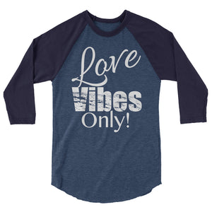 Love Vibes Only! 3/4 sleeve raglan shirt