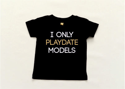 I Only Playdate Models T-Shirt