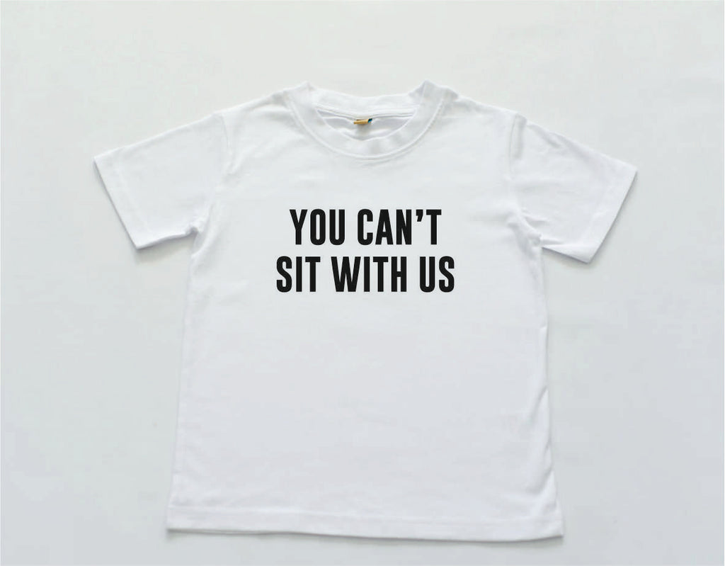 'You can't sit with us ' tee
