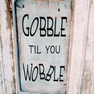 Gobble Til You Wobble - Graceful Journey Co. Sagewood Sign Co unique gift idea, barn board signs, jewelry, mom essentials, farmhouse style, simplify your life, Premier Designs