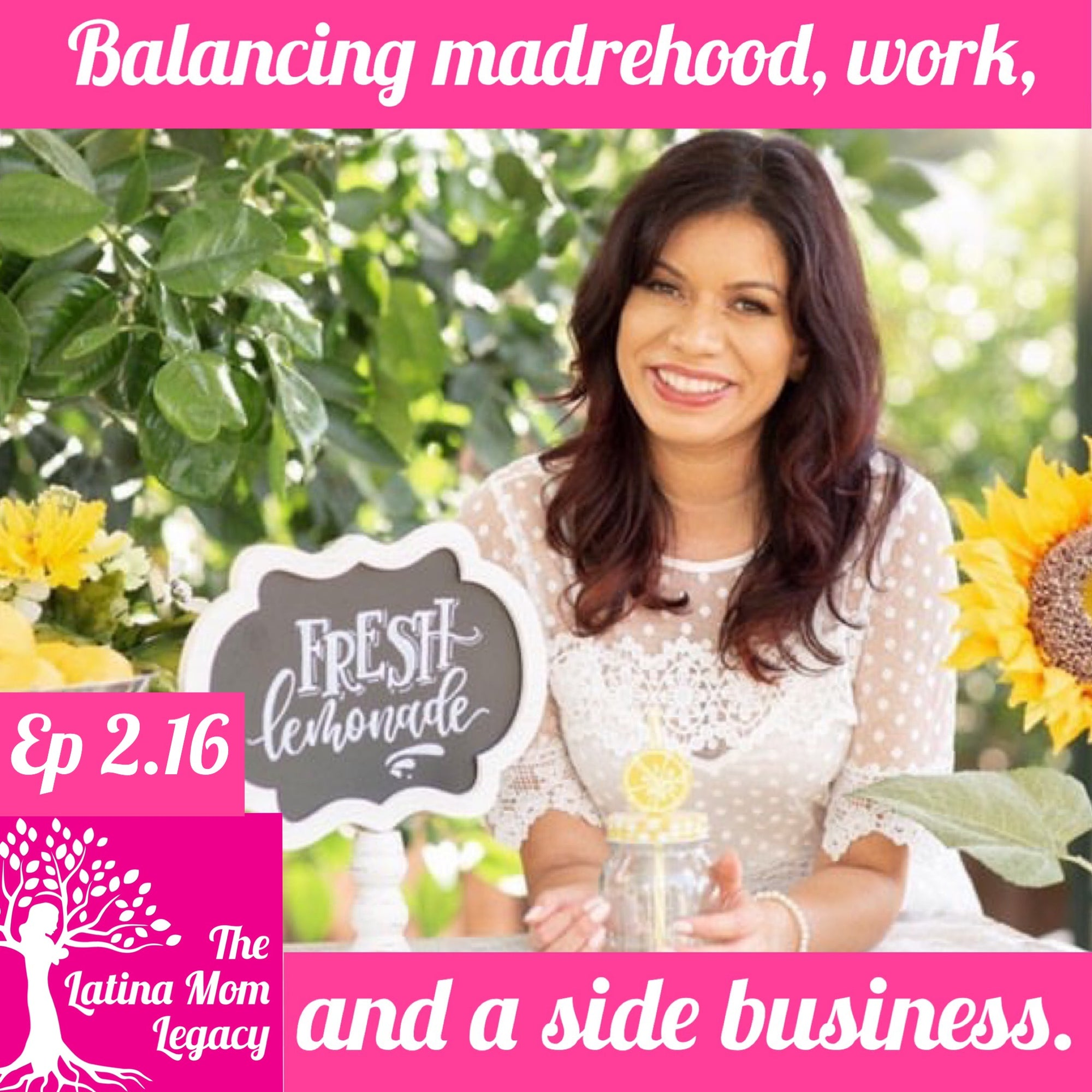 2.16 - Jenny T. Biggers - Balancing madrehood, work, and a side hustle. - The Latina Mom Legacy Podcast