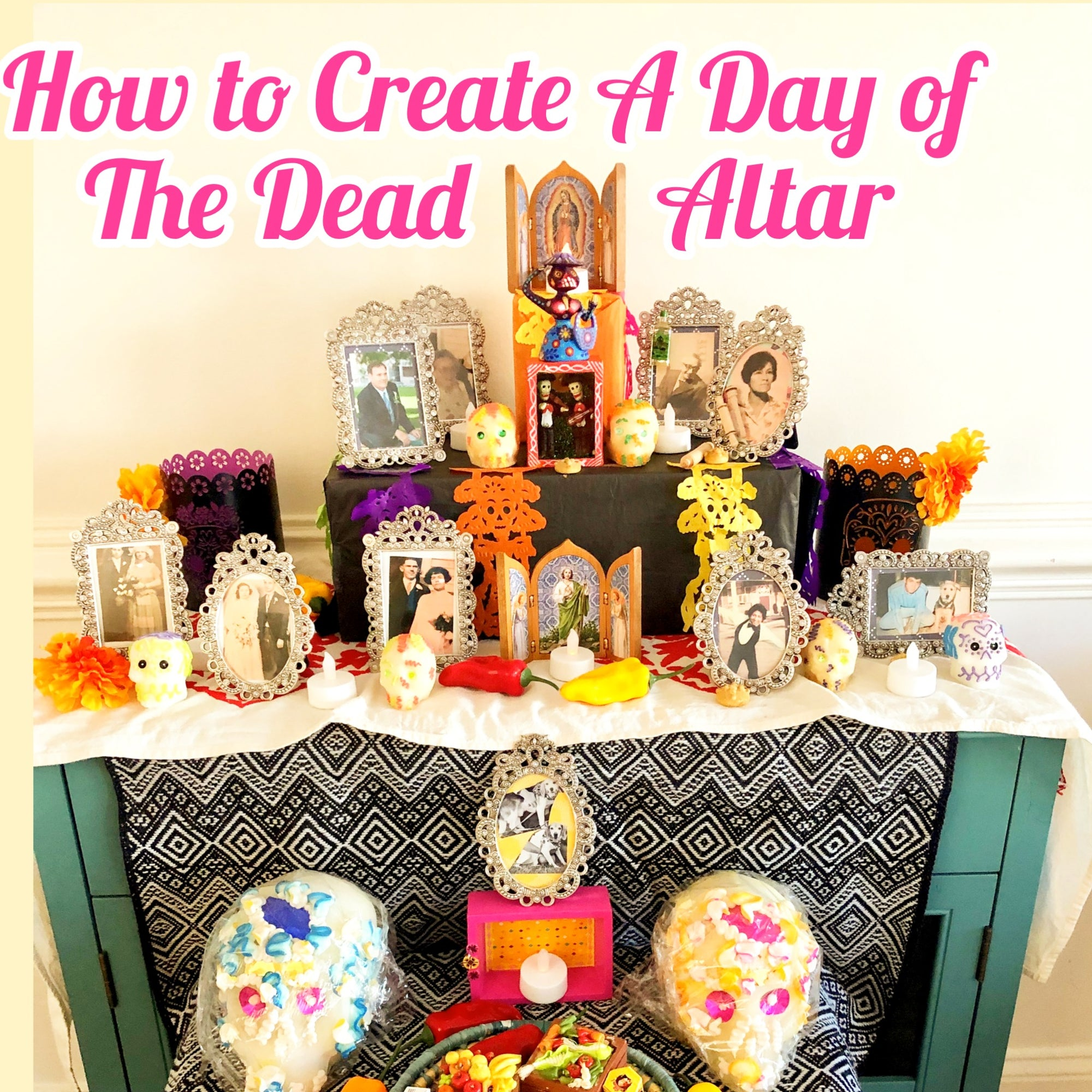 How to create a Day of the Dead Altar or Día de Muertos Ofrenda