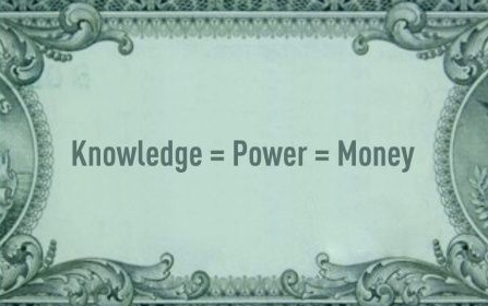 Knowledge is Power is Money