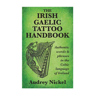 The Irish Gaelic Tattoo Handbook | Authentic Words & Phrases