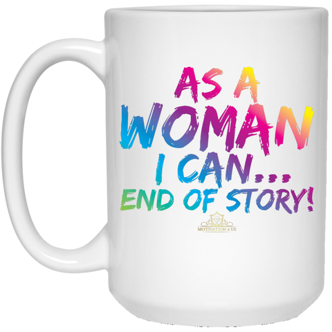 As A Woman I Can - 15 oz. White Mug