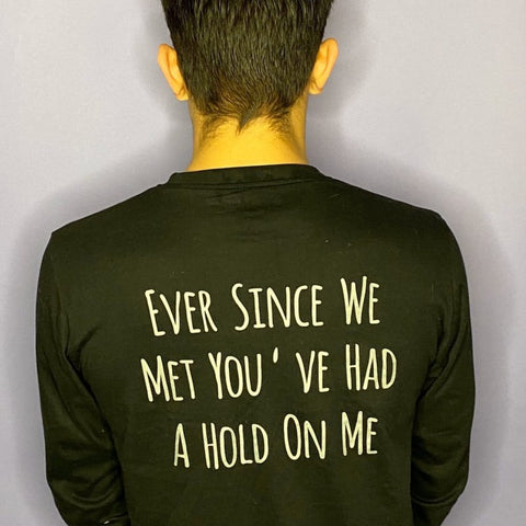 """Ever Since We Met You've Had A Hold On Me"" Long Sleeve Tee"