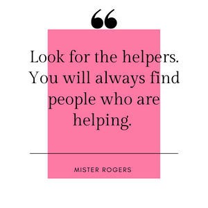 """Look for the helpers. You will always find people who are helping."""