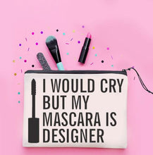 Load image into Gallery viewer, I Would Cry But My Mascara is Designer Cosmetic Bag