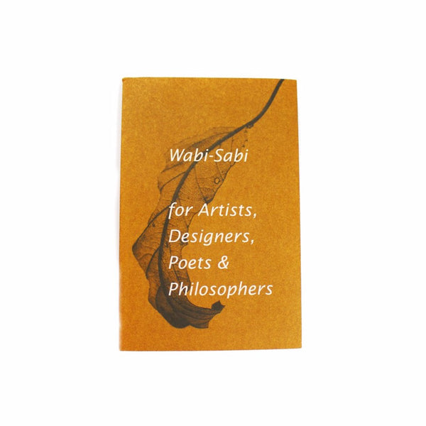 Wabi-Sabi: for Artists, Designers, Poets & Philosphers