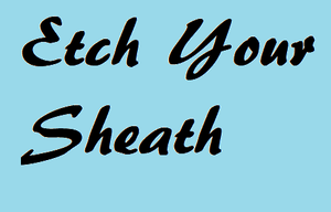 Etch Your Sheath
