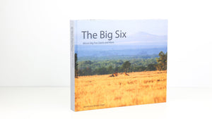 The Big Six: Africa's Five Big Giants and More- Photographic and Information Book