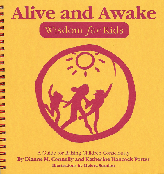 Alive and Awake: Wellness for Kids; A Guide for Raising Children Consciously