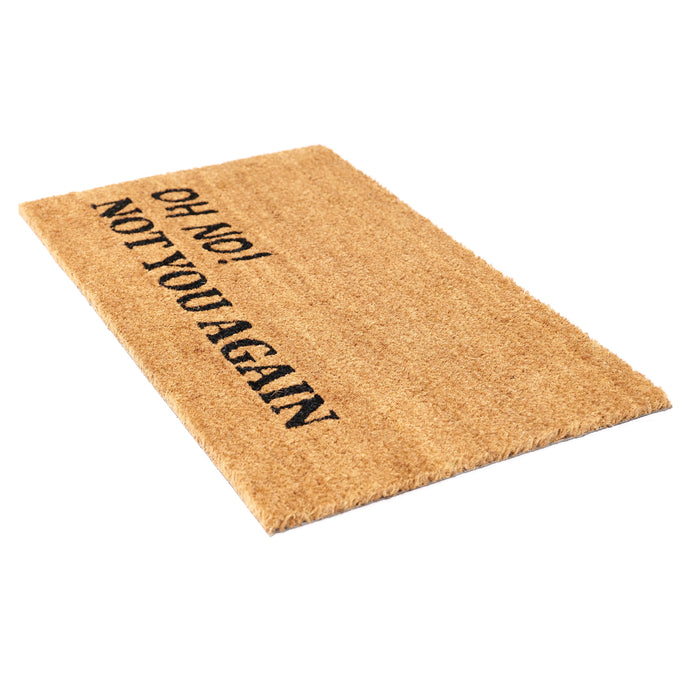 """Oh No!, Not You Again"" Printed Funny Natural Coir Floor Mat - OnlyMat"