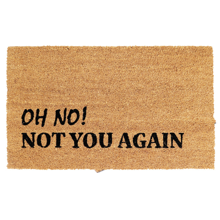 """Oh No!, Not You Again"" Printed Funny Natural Coir Floor Mat"