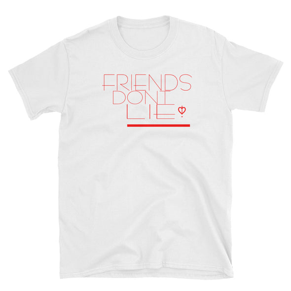 Friends Don't Lie!  T-Shirt (Unisex)