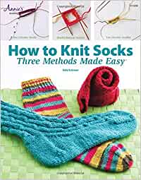 How to Knit Socks: Three Methods Made Easy by Edie Eckman