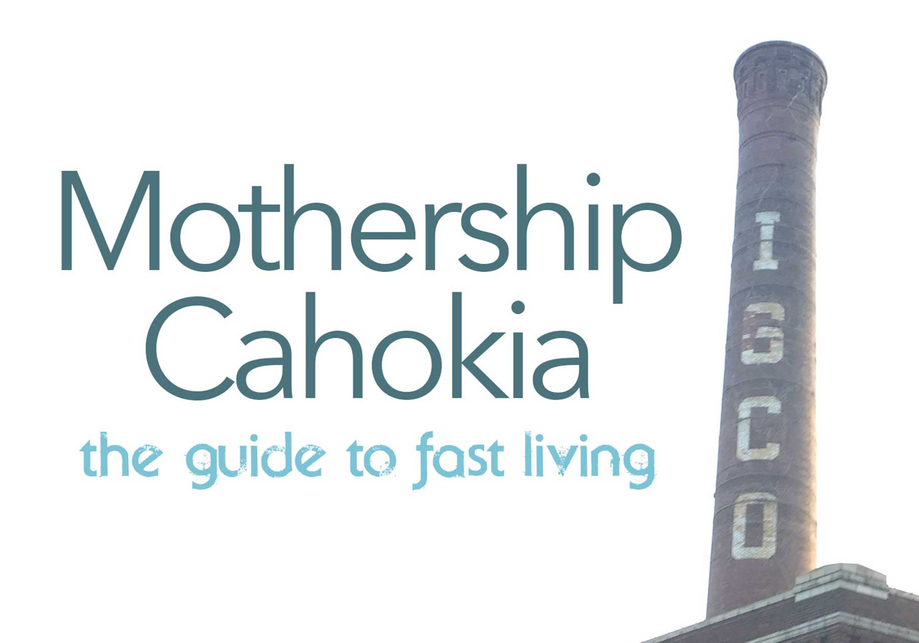 The Guide to Fast Living - Mothership Cahokia