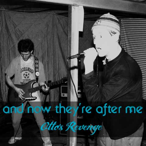 And Now They're After Me by Otto's Revenge