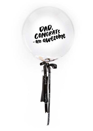 Dad, Congrats - I'm awesome! Fathers Day Balloon