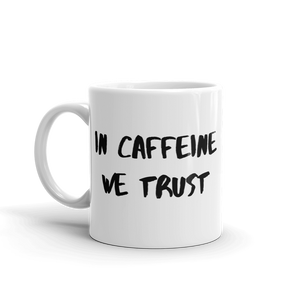 In Caffeine We Trust Ceramic white funny coffee mug