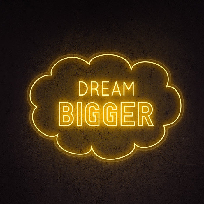 Dream Bigger Neon Sign