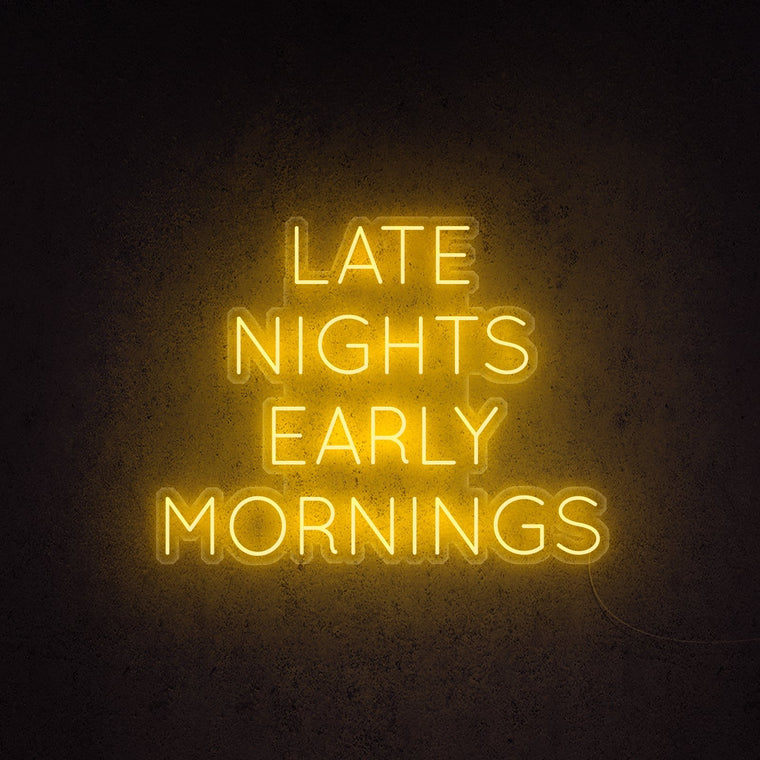 Late Nights Early Mornings Neon Sign