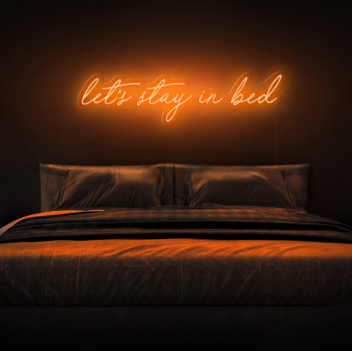 Let's Stay In Bed Neon Sign