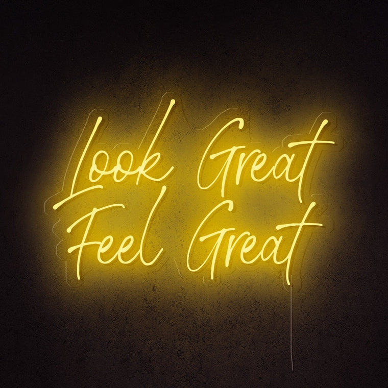Look Great Feel Great Neon Sign