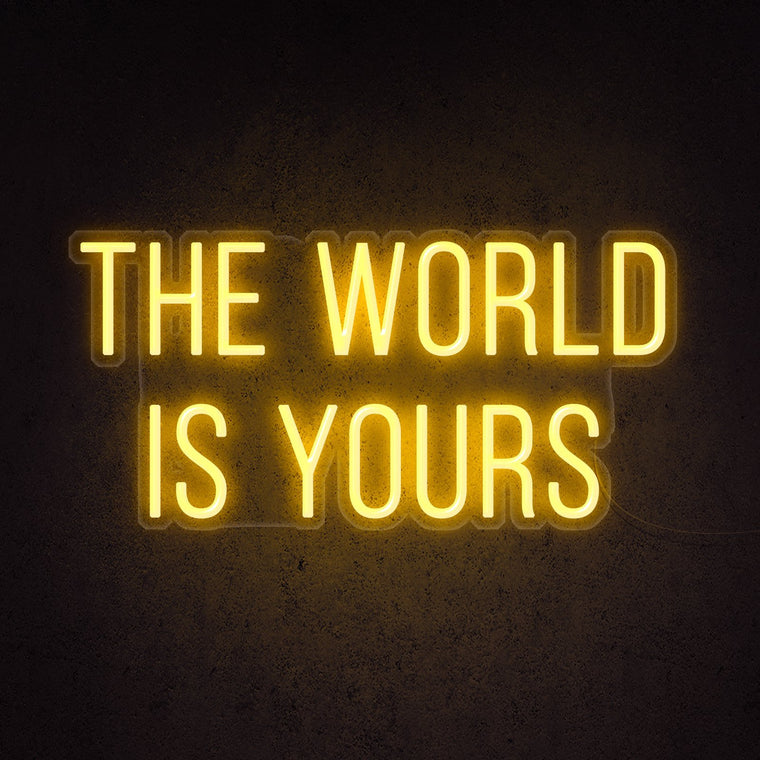 The World Is Yours Neon Sign