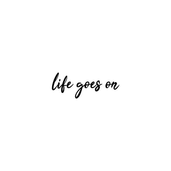 And Life Goes On . . .