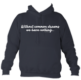 Without common dreams we have nothing - hoodie