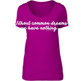 Without common dreams we have nothing - scoop neck tee