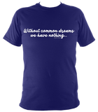 Without common dreams we have nothing - unisex tee