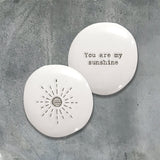 East of India Porcelain Pebble - You are my Sunshine